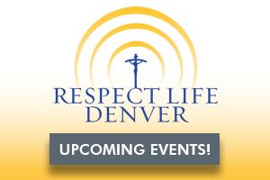 Respect Life Denver - Upcoming Events